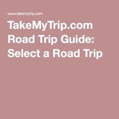 TakeMyTrip.com Road Trip Guide: Select a Road Trip