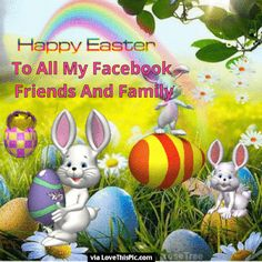 Happy Easter To All My Facebook Friends And Family