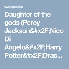 Daughter of the gods (Percy Jackson/Nico Di Angelo/Harry Potter/Draco Malfoy- lo