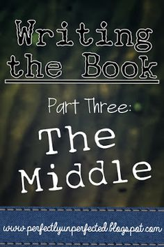 Writing the Book, Part Three: The Middle | www.perfectlyunperfected.blogspot.com