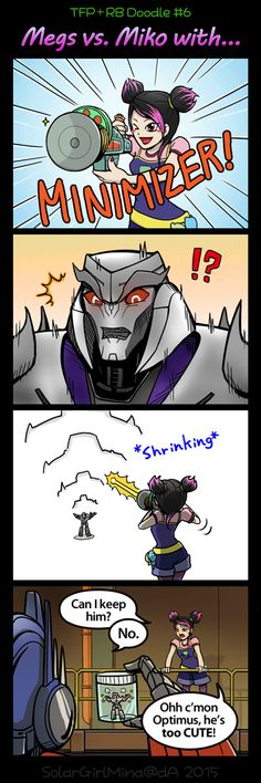 Even if Megatron was srunk to to a tiny size he would probably still find a way to trying to destroy the world.