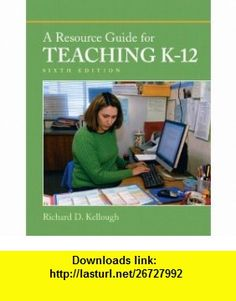 Resource Guide for Teaching K-12 (with MyEducationLab), A (6th Edition) (Pearson Custom Education) (9780131381346) Richard D. Kellough , ISBN-10: 0131381342  , ISBN-13: 978-0131381346 ,  , tutorials , pdf , ebook , torrent , downloads , rapidshare , filesonic , hotfile , megaupload , fileserve