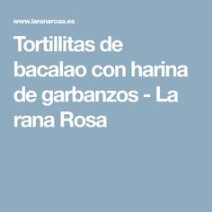 Tortillitas de bacalao con harina de garbanzos - La rana Rosa Pink, Gram Flour, Fish Recipes, Snacks, Food Cakes, Meal, Cape Cod, Thermomix
