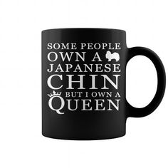 Some people own a Japanese Chin  Coffee Mugs T-Shirts, Hoodies ==►► Click Image to Shopping NOW!