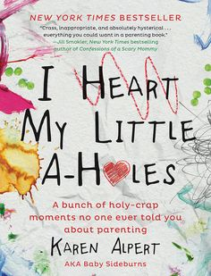 Mother's Day books: I Heart My Little A-Holes: A Bunch of Holy-Crap Moments No One Ever Told You About Parenting