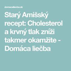 Starý Amišský recept: Cholesterol a krvný tlak zníži takmer okamžite - Domáca liečba Cholesterol, Food And Drink, Health Fitness, Anna, Medicine, Fitness, Health And Fitness