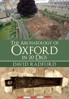 The fascinating story behind twenty of Oxford's most important archaeological digs, and the finds they produced, as told by the Oxford City Council Archaeologist.