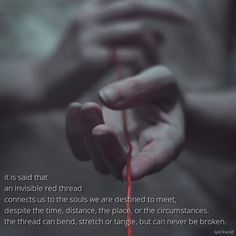 in eastern mythology it is said that an invisible red thread connects us at birth to all the souls we are destined to meet, despite the time, distance, the place, or the circumstances.  the thread can bend, stretch or tangle, but can never be broken.  this is similar to the western concept of soulmate, but extends beyond 'just' lovers. it's also kismet, destiny or fate...that crazy feeling of deep recognition that can happen between people. in our close relationships and also with 'random'
