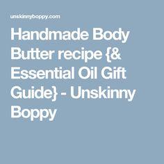 Handmade Body Butter recipe {& Essential Oil Gift Guide} - Unskinny Boppy