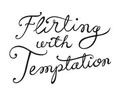 Flirting with Temptation - Jessica Hische Just Me, Just In Case, Quotes To Live By, Me Quotes, Qoutes, Jessica Hische, Beautiful Words, Inspire Me, Flirting