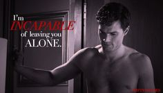 """I'm incapable of leaving you alone"" - fifty-shades-of-grey Photo"
