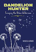 Dandelion Hunter by Rebecca Lerner:  In this engaging and eye-opening read, forager-journalistBecky Lerner sets out on a quest to find her inner hunter-gatherer in the city of Portland, Oregon. After a disheartening week trying to live off wild plants from the streets and parks near her home, she learns...