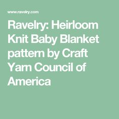 Ravelry: Heirloom Knit Baby Blanket pattern by Craft Yarn Council of America