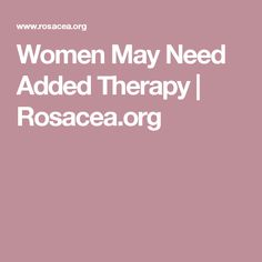 Women May Need Added Therapy   Rosacea.org