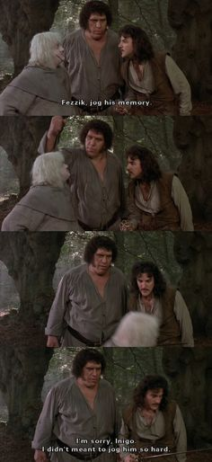 """""""Fezzik, jog his memory."""" (The Princess Bride) Best movie!!!!! Romance for girls, action for guys!!!!! Very good!! <3 While working in the Pittsburgh airport, I got into an elevator once and there was one other person on it and it was Andre the Giant. -Jill-"""