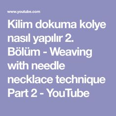 Kilim dokuma kolye nasıl yapılır 2. Bölüm - Weaving with needle necklace technique Part 2 - YouTube