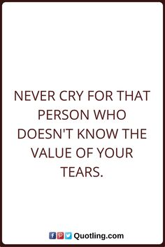 tears quotes Never cry for that person who doesn't know the value of your tears. Tears Quotes, Wise Quotes, Crying, Thoughts, Math, Math Resources, Early Math, Tanks, Mathematics
