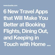 6 New Travel Apps that Will Make You Better at Booking Flights, Dining Out, and Keeping in Touch with Home   Bustle