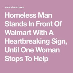 Homeless Man Stands In Front Of Walmart With A Heartbreaking Sign, Until One Woman Stops To Help Awesome Stories, Homeless Man, Rescue Dogs, Walmart, Signs, Woman, Shelter Dogs, At Walmart, Signage