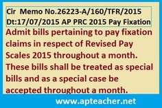 AP PRC  Memo 26223 Pay Fixation Bills submit at STO  throughout the Month Memo 26223 AP PRC Pay Fixation Bills submit at STO  throughout the Month, AP PRC 2015 Circular  Memo No.26223-A/160/TFR/2015 Dt:17/07/2015      admit the PRC bills pertaining to pay fixation claims in respect of Revised Pay Scales 2015 all the month