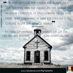 """""""Ek glo in God die Vader, die Almagtige, die Skepper van die hemel en die aarde. En in Jesus Christus, sy eniggebore Seun, ons Here; wat ontvang is van die Heilige Gees, gebore is uit die maagd Maria."""" - En niks op hierdie aarde of uit die hel sal my anders kan oortuig nie."""