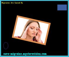 Migraines Are Caused By 102102 - Cure Migraine