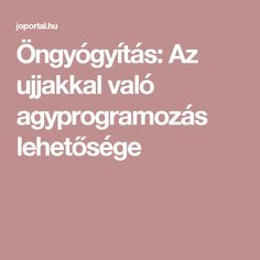 Öngyógyítás: Az ujjakkal való agyprogramozás lehetősége Health, Amazon, Women, Per Diem, Salud, Amazon Warriors, Health Care, Riding Habit, Women's
