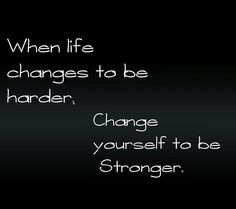 When life changes to be harder,change yourself to be stronger! #recovery is possible #sobriety #somethingtothinkabout