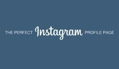 Instagram Basics: How to Create the Perfect Instagram Profile Page