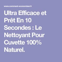 Ultra Efficace et Prêt En 10 Secondes : Le Nettoyant Pour Cuvette 100% Naturel.