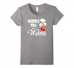 17.95$  Buy now - http://viirn.justgood.pw/vig/item.php?t=n7llhkb9935 - Gobble Till You Wobble T-Shirts - Gift For Thanksgiving. Women 17.95$