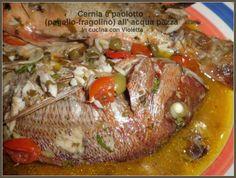 In Cucina Con Violetta: Cernia e paolotto (pagello-fragolino) all' acqua pazza
