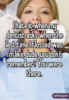 """I hate it when my dentist asks when the last time I flossed was. I'm like, dude, you don't remember? You were there. "" #dentalhumor #funny #floss http://sallingtate.com"