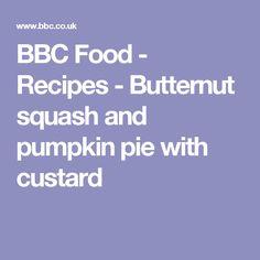 BBC Food - Recipes - Butternut squash and pumpkin pie with custard