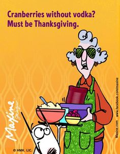 thanksgiving funny maxine happy quotes humor vodka must cranberries memes cartoon fall without hilarious crude acid halloween holiday jokes turkey
