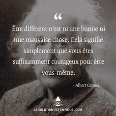 """""""Être différent n'est ni une bonne ni une mauvaise chose. Cela signifie simplement que vous êtes suffisamment courageux pour être vous-même."""" - [Albert Camus]"""