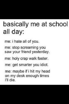 This is me everyday of school since the first day of kindergarten.
