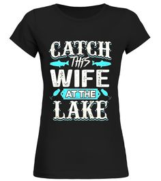 805cc109f Catch this Wife at the Lake Summer T-Shirt . Special Offer, not