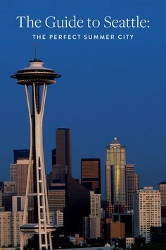 Visit Seattle: The perfect summer city Here's the guide to all of the hot spots