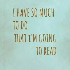 ✓ I have so much to do that I'm going to read.