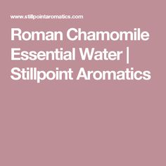 Pure organic, wild harvested and unsprayed essential oils. Aromatherapy GC/MS reports available. Roman Chamomile, Aromatherapy, Herbalism, Essential Oils, Healing, Pure Products, Water, Herbal Medicine, Gripe Water