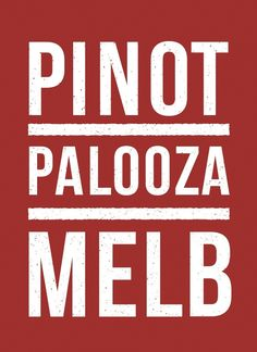 Pinot Palooza: Melbourne.  Get there!