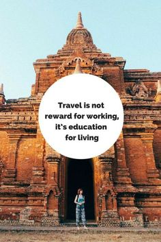 Travel is not reward for working, it's education for living.