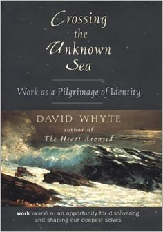Crossing The Unknown Sea: Work As A Pilgrimage Of Identity, David Whyte.