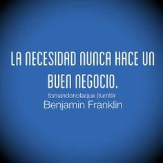 La necesidad nunca hace un buen negocio. #frases #citas