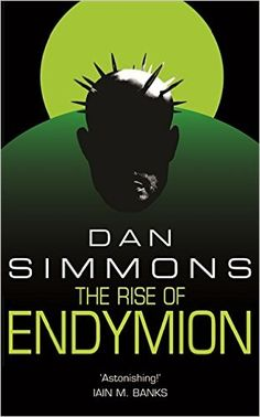 The Rise of Endymion (GOLLANCZ S.F.): Amazon.co.uk: Dan Simmons: 9780575076402: Books