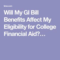 Will My GI Bill Benefits Affect My Eligibility for College Financial Aid?…
