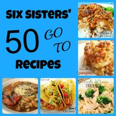 Six Sisters 50 Go To Recipes from SixSistersStuff.com #recipes #sixsistersstuff