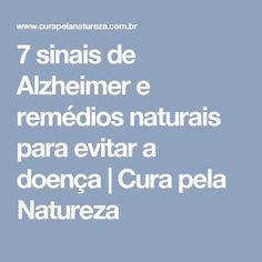7 sinais de Alzheimer e remédios naturais para evitar a doença | Cura pela Natureza
