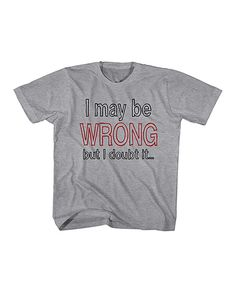 Love this Athletic Gray 'I May Be Wrong' Tee - Toddler & Boys by American Classics on #zulily! #zulilyfinds